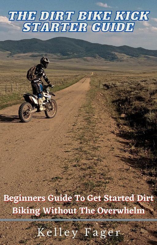 The Dirt Bike Kick Starter Guide 2 The Dirt Bike Kick Starter Guide